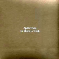 Aphex Twin : 26 Mixes for cash