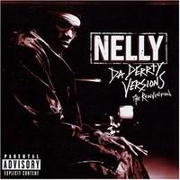 Nelly: Da derrty versions