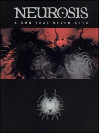Neurosis : A sun that never sets