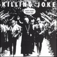 Killing Joke: Laugh? I nearly bought one!