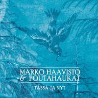 Haavisto, Marko & Poutahaukat: Tässä ja nyt