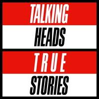 Talking Heads: True stories