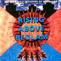 Wobble, Jah & Invaders Of The Heart: Rising Above Bedlam