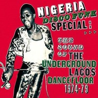 V/A: Nigeria disco funk special: The sound of the underground Lagos dancefloor 1974-79