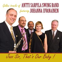 Sarpila, Antti : Golden Tracks of Antti Sarpila Swing Band featuring Johanna Iivanainen with special guest Pentti Lasanen