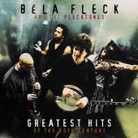 Fleck, Bela: Greatest hits of the 20th century