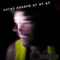 Aguayo, Matias: Ay Ay Ay