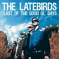 Latebirds : Last of the good ol' days