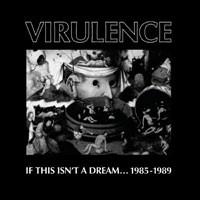 Virulence: If This Isn't a Dream... 1985-1989