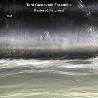 Gustavsen, Tord Ensemble: Restored, Returned