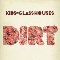 Kids In Glass Houses: Dirt