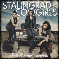 Stalingrad Cowgirls : Kiss your heart goodbye