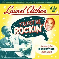 Aitken, Laurel : You got me rockin' - The Blue Beat years (1960 to 1964)