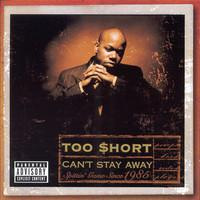 Too Short: Can't Stay Away