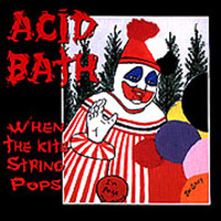 Acid Bath: When the Kite String Pops