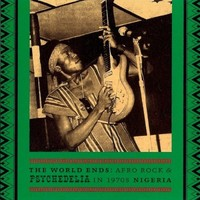 V/A: World ends - Afro rock & psychedelia in 1970s Nigeria