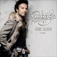 Tarkan: Come closer