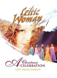 Celtic Woman: Christmas Celebration - Live from Dublin