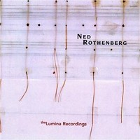 Rothenberg, Ned: Solo works-the lumina recordings