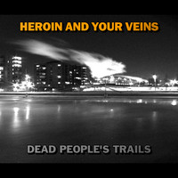 Heroin And Your Veins: Dead People's Trails