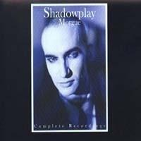 Shadowplay: Morgue - Complete Recordings