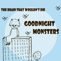 Goodnight Monsters : The brain that wouldn't die