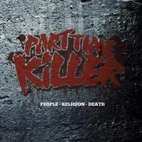Part Time Killer: People, Religion, Death
