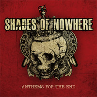 Shades Of Nowhere: Anthems for the end