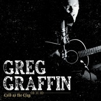 Graffin, Greg: Cold as the clay