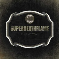SUPERDEATHFLAME: The Last Wave
