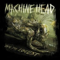 Machine Head : Unto the locust