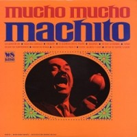 Machito & His Orchestra: Mucho mucho machito