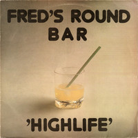 Fred's Round Bar : Highlife
