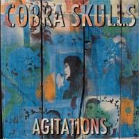 Cobra Skulls: Agitations