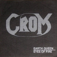 Crom (Fin): Earth Queen / Eyes of Fire