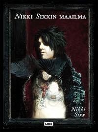 Sixx, Nikki : Nikki Sixxin maailma