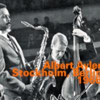 Ayler, Albert: Stockholm, Berlin 1966