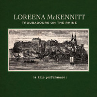 McKennitt, Loreena: Troubadours on the Rhine: A Trio Performance