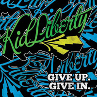 Kid Liberty : Give up. give in.