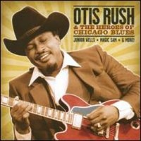 V/A: Otis Rush & The Heroes Of Chicago Blues