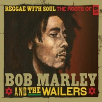 Marley Bob & The Wailers : Reggae with soul: the roots of bob marley & the wailers