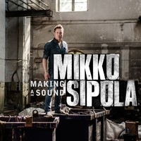 Sipola, Mikko: Making a sound