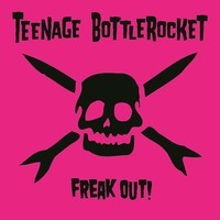 Teenage Bottlerocket: Freak Out!