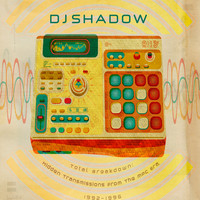 DJ Shadow : Total Breakdown: Hidden Transmissions From The Mpc Era, 1992-1996