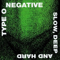 Type O Negative : Slow, deep and hard