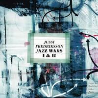 Fredriksson, Jussi: Jazz wars I & II