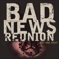 Bad News Reunion : Just One Night -Reissue