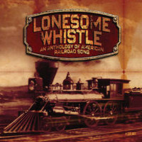 V/A : Lonesome Whistle (An Anthology Of American Railroad Songs)