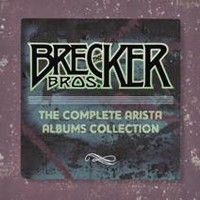 Brecker Brothers : The Complete Arista Album Collection