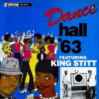 King Stitt: Dance hall '63 featuring king stitt